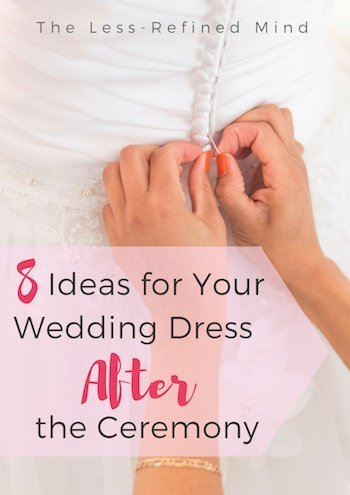 8 ideas to repurpose your wedding dress after your big day!