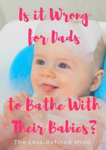 Is it wrong for dad to bathe with their children? Is it fine or inappropriate for dad to jump in the tub for bathtime?