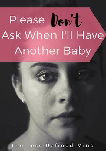 Are you sick of people casually asking you when you'll have another baby? There are many reasons families may choose not to give their child a sibling, such as PND, infertility, divorce and miscarriage. And sometimes it's not a choice at all.