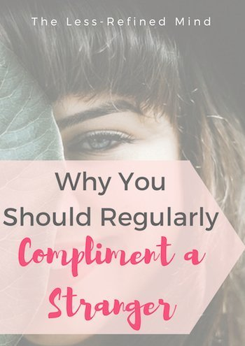 Why you should regularly compliment a stranger - give it a try and see for yourself!