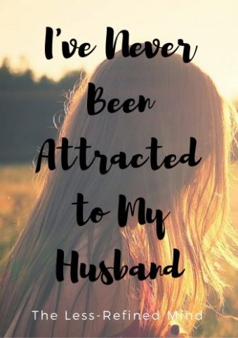 Is your husband you best friend? Is that enough? Marriage without physical attraction: What it's like to be married to a man you've never fancied. Will my marriage work if I'm not attracted to my husband?