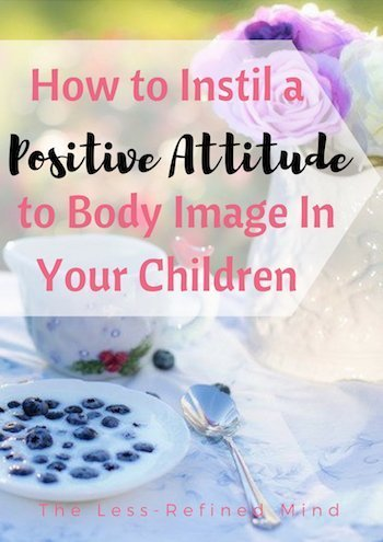 Unsure how to help your children attai a positive body image? Read this for tips and advice. #bodyimage #positiveattitude