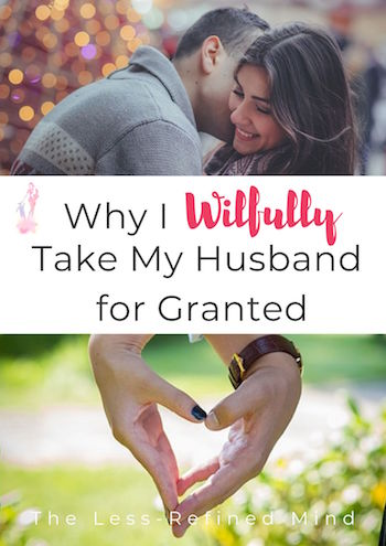 An alternative love letter to my husband - why I take him for granted and don't apologise for it! #loveletters #marriage #marriageadvice #marriagetips #marriedlife #married