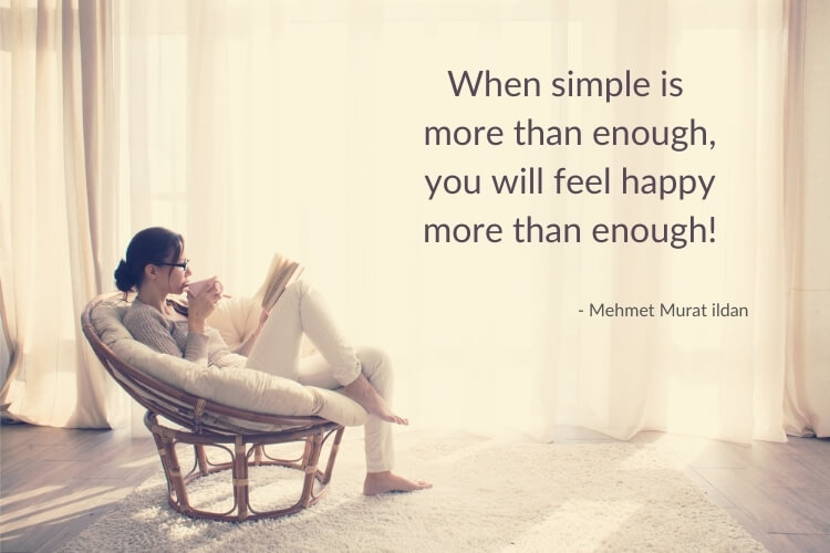 Simple quote: When simple is more than enough, you will feel happy more than enough. Image shows a woman sitting reading in a bright room.